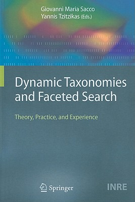 Dynamic Taxonomies and Faceted Search By Sacco, Giovanni Maria (EDT)/ Tzitzikas, Yannis (EDT)